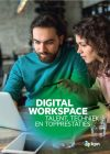 Digital workspace: de toekomstvaste werkomgeving voor talent en topprestaties